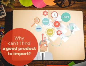 Importers - Here's The Real Reason Why You Can't Find a Good Product