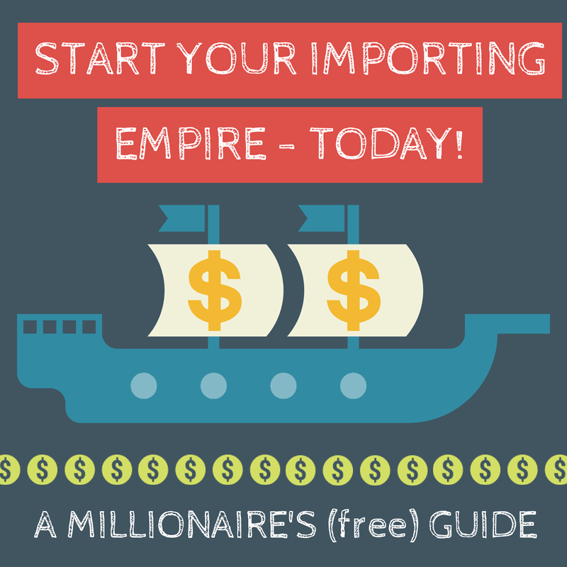 Start Your Importing Empire Today A Millionaires Guide