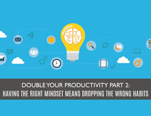 Having the right mindset means dropping the wrong habits